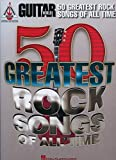 Guitar World 50 Greatest Rock Songs of All Time: Guitar Recorded Versions, Authentic Transcriptions With Notes and Tablature-
