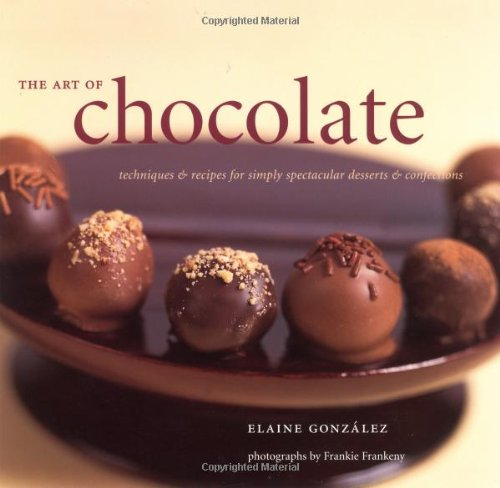 The Art of Chocolate: Techniques and Recipes for Simply Spectacular Desserts and Confections - Art Chocolate