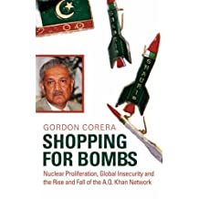Shopping for Bombs: Nuclear Proliferation, Global Insecurity, and the Rise and Fall of the A.Q. Khan Network by Corera, Gordon (2006) Hardcover