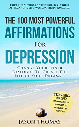 - Affirmation | The 100 Most Powerful Affirmations for Depression | 2 Amazing Affirmative Bonus Books Included for Happiness & Protection: Change Your Inner Dialogue To Create The Life of Your Dreams