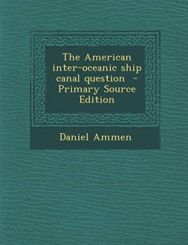 (The American Inter-Oceanic Ship Canal Question - Primary Source Edition )