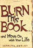 Burn This Book ... and Move on with Your Life, Jessica Hurley, 0740726994