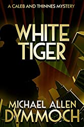 White Tiger: A Caleb & Thinnes Mystery (Caleb & Thinnes Mysteries Book 5)