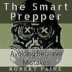 The Smart Prepper: Avoiding Beginner Mistakes | Robert Paine