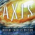 Axis Hörbuch von Robert Charles Wilson Gesprochen von: Scott Brick