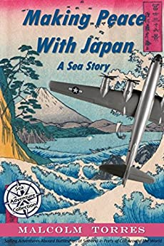 Making Peace with Japan, A Sea Story (The Sea Adventure Collection Book 4) by [Torres, Malcolm]