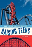 The Roller Coaster Ride of Raising Teens, Lisa Dear, 1449719716
