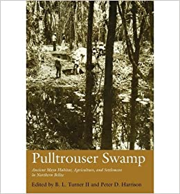 Archeology: Pulltrouser Swamp: Ancient Maya Habitat, Agriculture, and Settlement in Northern Belize