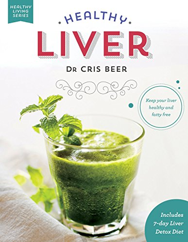 Healthy Liver: Keep your liver healthy and fatty free (Healthy Living)