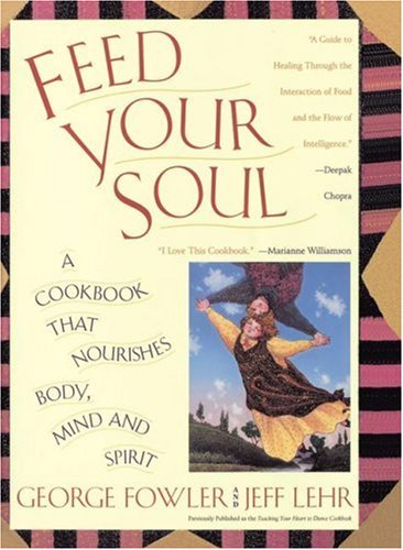 Feed Your Soul: A Cookbook That Nourishes Body Mind And Spirit