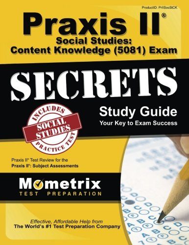 Praxis II Social Studies: Content Knowledge (5081) Exam Secrets Study Guide: Praxis II Test Review for the Praxis II: Subject Assessments (Mometrix Secrets Study Guides)