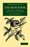 The Rose Book : A Practical Treatise on the Culture of the Rose, Hibberd, Shirley, 1108045383