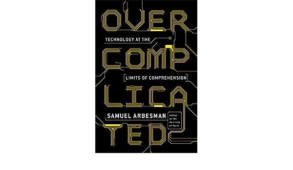 Overcomplicated: Technology at the Limits of Comprehension: Amazon.es: Samuel Arbesman: Libros en idiomas extranjeros
