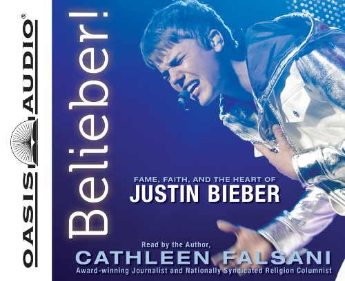 Belieber! (Library Edition): Fame, Faith, and the Heart of Justin Bieber by Oasis Audio