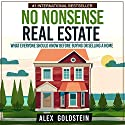 No Nonsense Real Estate: What Everyone Should Know Before Buying or Selling a Home Audiobook by Alex Goldstein Narrated by Dan Culhane