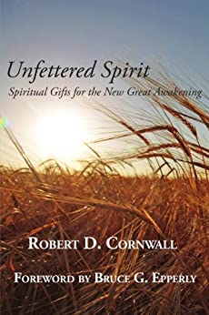 Unfettered Spirit: Spiritual Gifts for the New Great Awakening by [Cornwall, Robert]