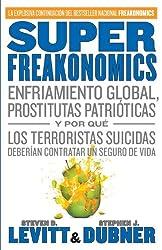 SuperFreakonomics: Enfriamiento global, prostitutas patrioticas y por que los terroristas suicidas deberian contratar un seguro de vida (Spanish Edition)