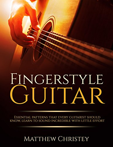 Fingerstyle Guitar: Essential Patterns That Every Guitarist Should Know (With audio tracks) (How to play Guitar Book 3)