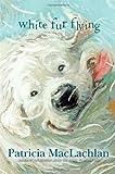 White Fur Flying, Patricia MacLachlan, 1442421711