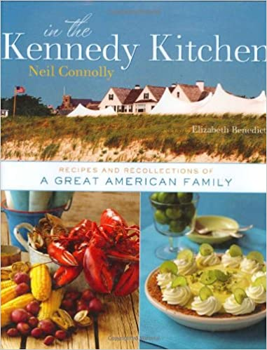 In the kennedy kitchen recipes and recollections of a great in the kennedy kitchen recipes and recollections of a great american family neil connolly elizabeth benedict 9780756626426 amazon books forumfinder Images