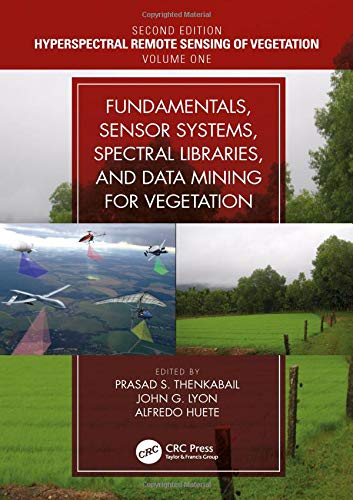 - Hyperspectral Remote Sensing of Vegetation, Second Edition, Four Volume Set: Fundamentals, Sensor Systems, Spectral Libraries, and Data Mining for Vegetation (Volume 1)