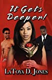 It Gets Deeper!, LaToya D. Jones, 145129400X