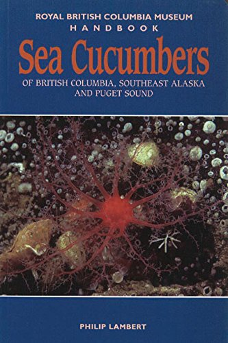 Sea Cucumbers of British Columbia, Southeast Alaska and Puget Sound (Royal BC Museum Handbook)