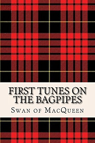 First Tunes on the Bagpipes: Fifty tunes for the Bagpipes and Practice Chanter (The Swan of MacQueen Pipe Tune Collection Book 1)
