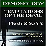 Demonology Temptations of the Devil Flesh & Spirit: Satan, Demons, & Evil Spirits: The Demonology Series, Book 12 | Michael Freze