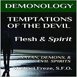 Demonology Temptations of the Devil Flesh & Spirit: Satan, Demons, & Evil Spirits Audiobook
