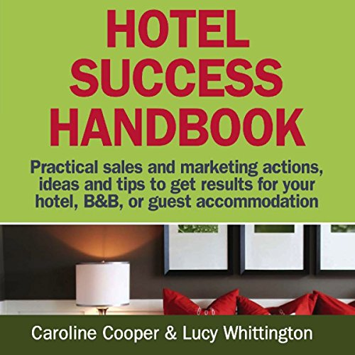 Hotel Success Handbook: Practical Sales and Marketing Ideas, Actions, and Tips to Get Results for Your Small Hotel, B&B, or Guest Accommodation by MX Publishing