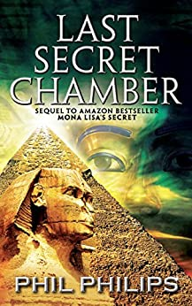 Last Secret Chamber: Ancient Egyptian Historical Mystery Fiction Adventure: Sequel to Mona Lisa's Secret by [Philips, Phil]