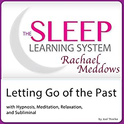 Letting Go of the Past: Hypnosis, Meditation and Subliminal
