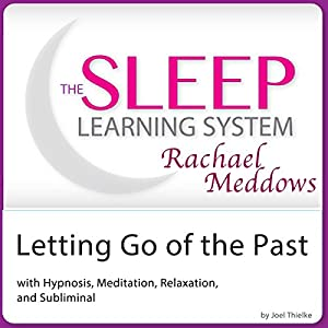 Letting Go of the Past: Hypnosis, Meditation and Subliminal Speech