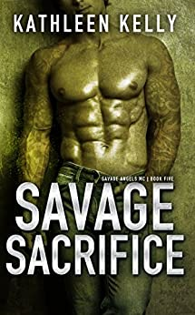 Savage Sacrifice: Savage Angels MC #5 by [Kelly, Kathleen]