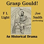 Grasp Gould!: A Drama of the Gouldium | F L Light