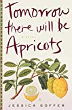 Image of Tomorrow There Will Be Apricots