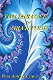 The Miracle of Gratitude, Peta Lynne, 0595296637