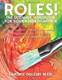 Roles! the Ultimate Handbook for Your Kindergartner, Christie Oglesby, 1497388228