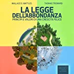 Titolo: La Legge Dell'Abbondanza [The Law of Opulence]: Princìpi e Valori Di Una Crescita Felice [Principles and Values of a Happy Growth] | Wallace Delois Wattles,Thomas Troward