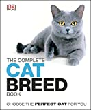 The Complete Cat Breed Book: Choose the Perfect Cat for You (Dk the Complete Cat Breed Book)