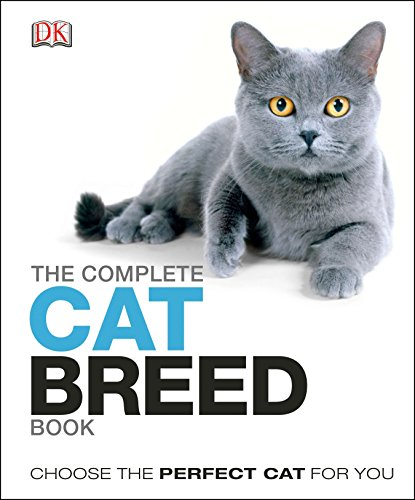 The Complete Cat Breed Book: Choose the Perfect Cat for You (Dk the Complete Cat Breed Book) (Best Pet Cat Breeds)