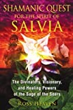 img - for Shamanic Quest for the Spirit of Salvia: The Divinatory, Visionary, and Healing Powers of the Sage of the Seers book / textbook / text book
