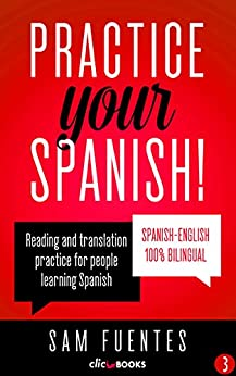 Practice Your Spanish! #3: Reading and translation practice for people learning Spanish (Spanish Practice) (English Edition) de [Fuentes, Sam]