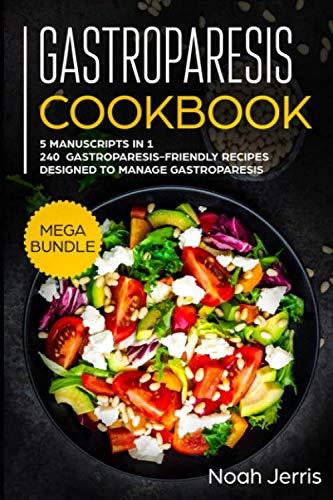 Gastroparesis Cookbook: MEGA BUNDLE - 5 Manuscripts in 1 - 240+ Gastroparesis -friendly recipes designed to manage Gastroparesis by Noah Jerris