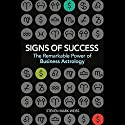 Signs of Success: Remarkable Power of Business Astrology Audiobook by Steven Mark Weiss Narrated by Drew Birdseye