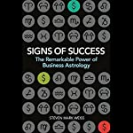 Signs of Success: Remarkable Power of Business Astrology | Steven Mark Weiss