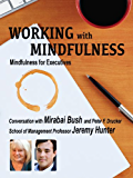 Working with Mindfulness - Mindfulness for Executives (Working with Mindfulness: Research and Practice of Mindfull Techniques in Organizations Book 1) (English Edition)