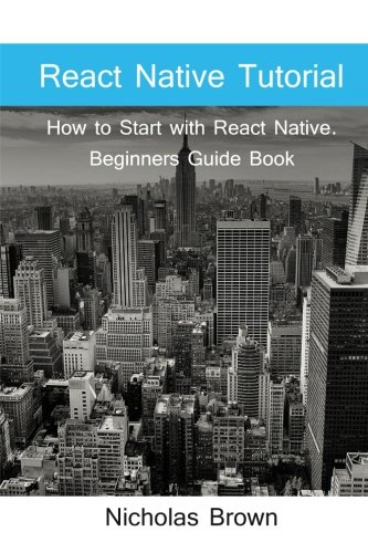 Read Online React Native Tutorial: How to Start with React Native. Beginners Guide Book PDF