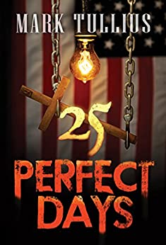 25 Perfect Days: A Dystopian Novel by [Tullius, Mark]